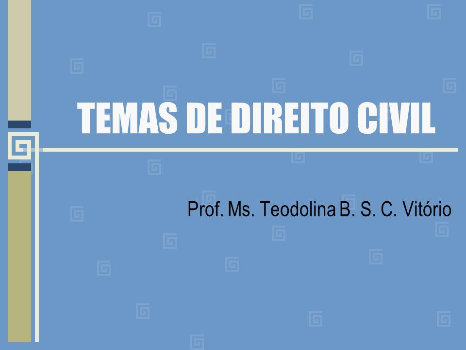 TEMAS DE DIREITO CIVIL Prof. Ms. Teodolina B. S. C. Vitório