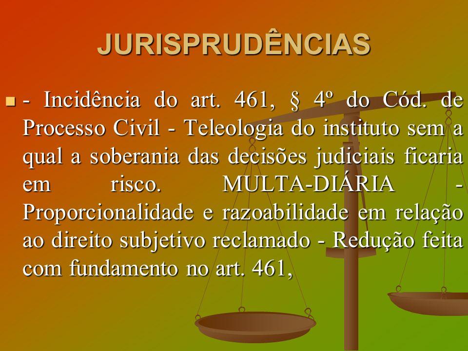 JURISPRUDÊNCIAS - Incidência do art. 461, § 4º do Cód. de Processo Civil - Teleologia do instituto sem a qual a soberania das decisões judiciais ficar