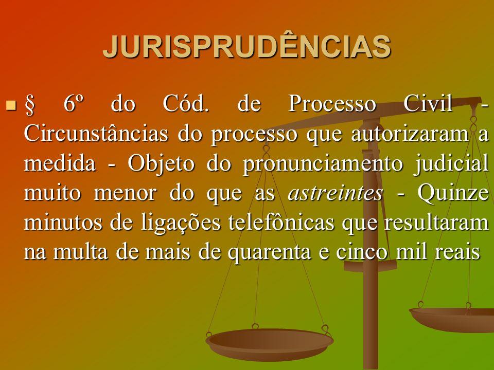 JURISPRUDÊNCIAS § 6º do Cód. de Processo Civil - Circunstâncias do processo que autorizaram a medida - Objeto do pronunciamento judicial muito menor d