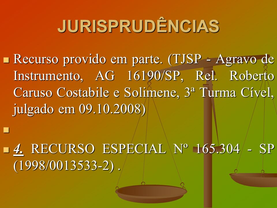 JURISPRUDÊNCIAS Recurso provido em parte. (TJSP - Agravo de Instrumento, AG 16190/SP, Rel. Roberto Caruso Costabile e Solimene, 3ª Turma Cível, julgad