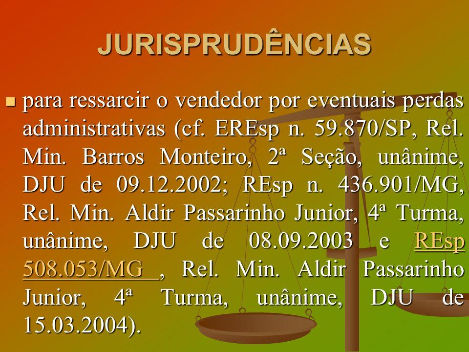 JURISPRUDÊNCIAS para ressarcir o vendedor por eventuais perdas administrativas (cf. EREsp n. 59.870/SP, Rel. Min. Barros Monteiro, 2ª Seção, unânime,