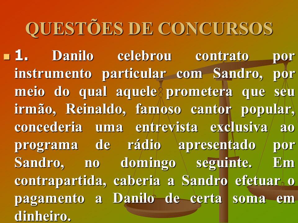 QUESTÕES DE CONCURSOS 1. Danilo celebrou contrato por instrumento particular com Sandro, por meio do qual aquele prometera que seu irmão, Reinaldo, fa