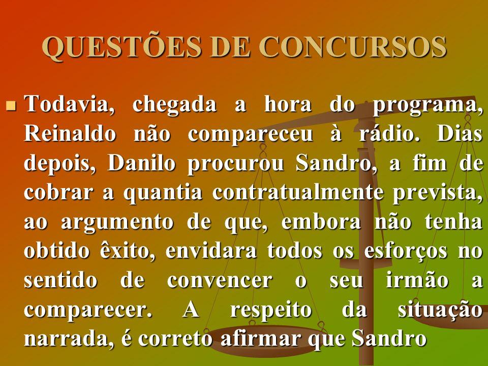 QUESTÕES DE CONCURSOS Todavia, chegada a hora do programa, Reinaldo não compareceu à rádio. Dias depois, Danilo procurou Sandro, a fim de cobrar a qua