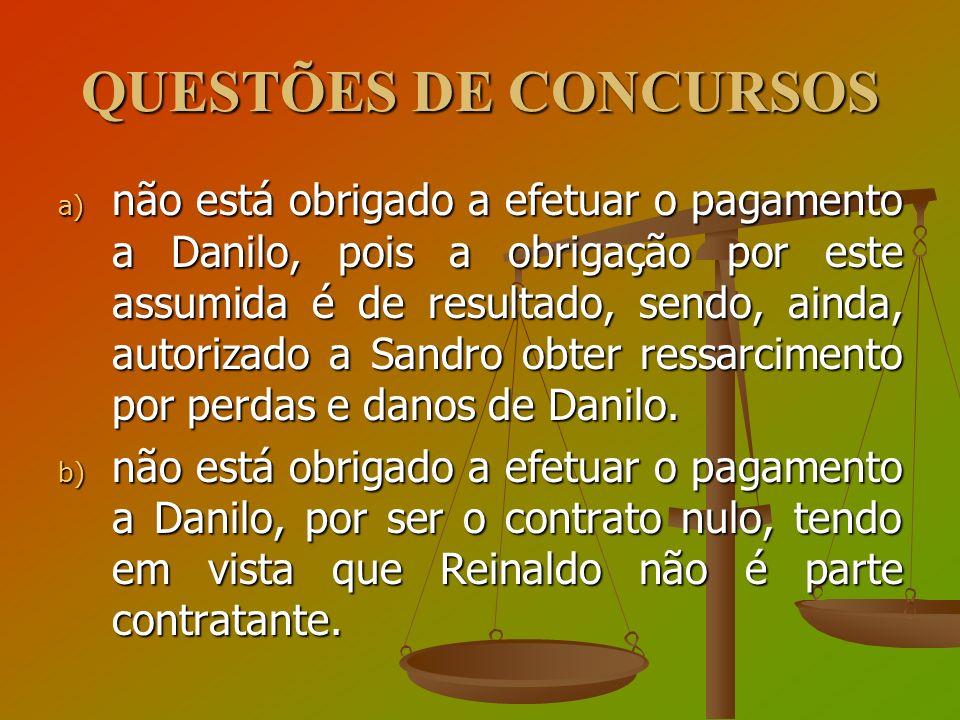 QUESTÕES DE CONCURSOS a) não está obrigado a efetuar o pagamento a Danilo, pois a obrigação por este assumida é de resultado, sendo, ainda, autorizado