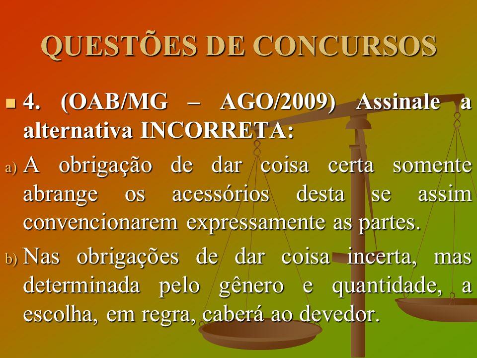 QUESTÕES DE CONCURSOS 4. (OAB/MG – AGO/2009) Assinale a alternativa INCORRETA: 4. (OAB/MG – AGO/2009) Assinale a alternativa INCORRETA: a) A obrigação