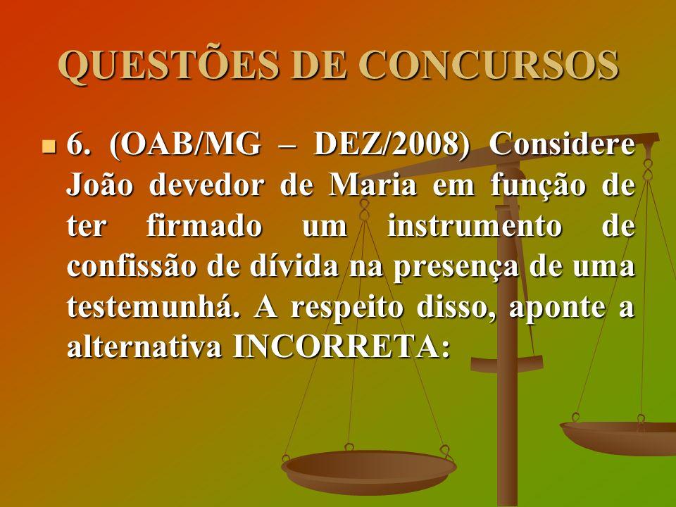 QUESTÕES DE CONCURSOS 6. (OAB/MG – DEZ/2008) Considere João devedor de Maria em função de ter firmado um instrumento de confissão de dívida na presenç