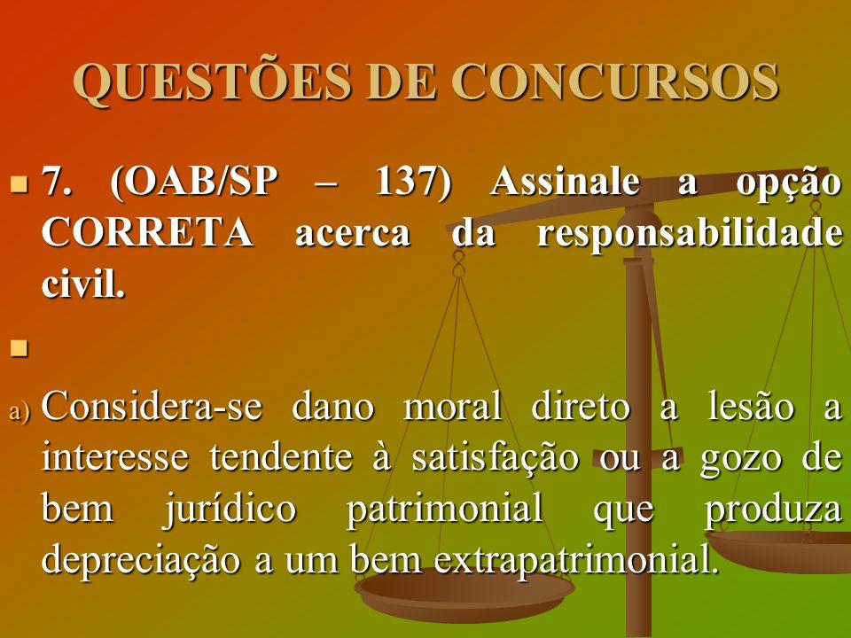 QUESTÕES DE CONCURSOS 7. (OAB/SP – 137) Assinale a opção CORRETA acerca da responsabilidade civil. 7. (OAB/SP – 137) Assinale a opção CORRETA acerca d