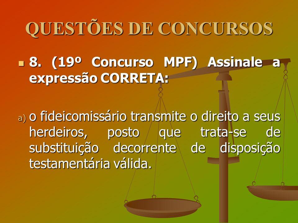 QUESTÕES DE CONCURSOS 8. (19º Concurso MPF) Assinale a expressão CORRETA: 8. (19º Concurso MPF) Assinale a expressão CORRETA: a) o fideicomissário tra