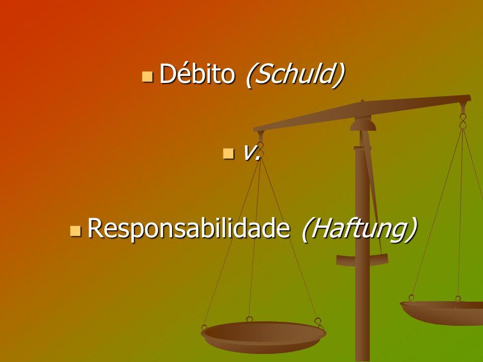 Débito (Schuld) Débito (Schuld) v. v. Responsabilidade (Haftung) Responsabilidade (Haftung)