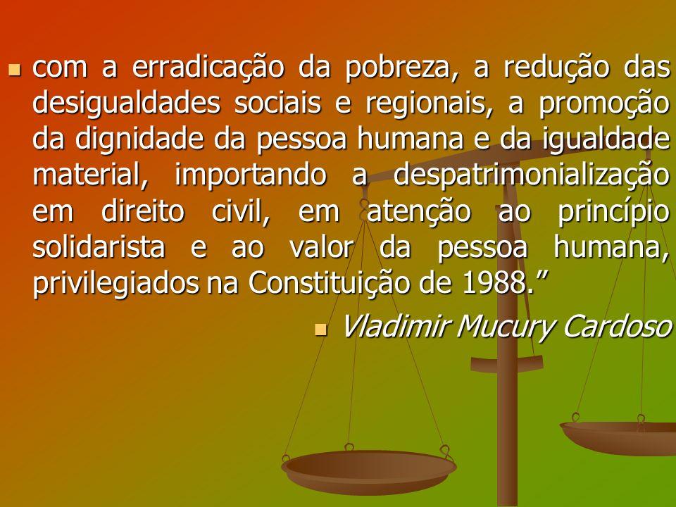 com a erradicação da pobreza, a redução das desigualdades sociais e regionais, a promoção da dignidade da pessoa humana e da igualdade material, impor