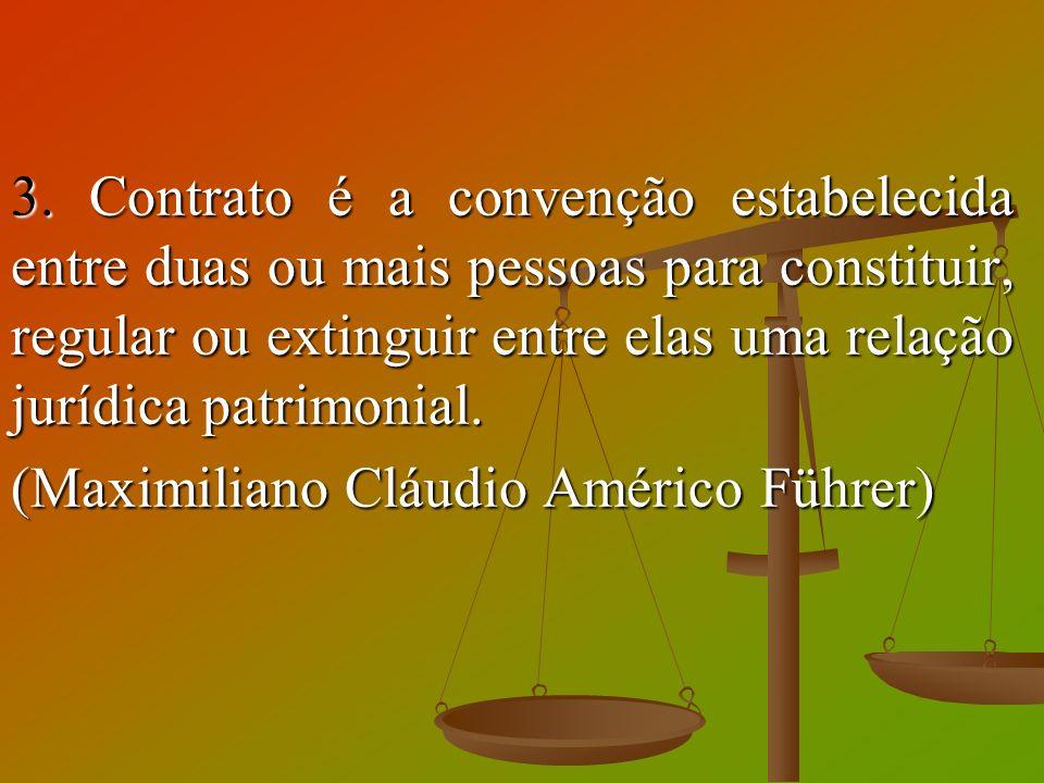 3. Contrato é a convenção estabelecida entre duas ou mais pessoas para constituir, regular ou extinguir entre elas uma relação jurídica patrimonial. (