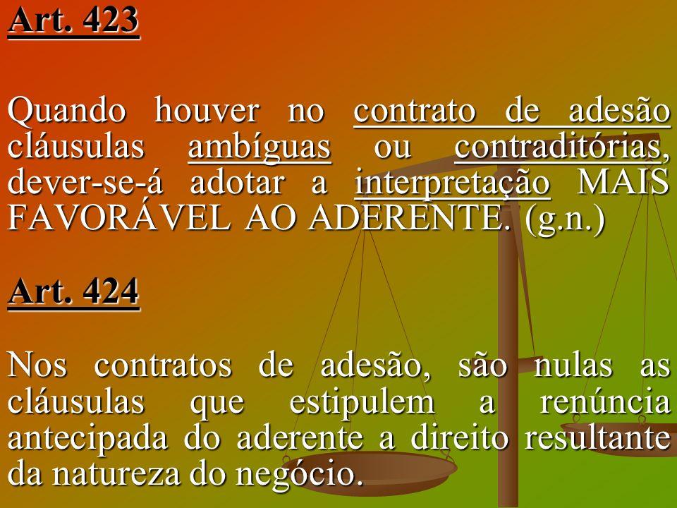 Art. 423 Quando houver no contrato de adesão cláusulas ambíguas ou contraditórias, dever-se-á adotar a interpretação MAIS FAVORÁVEL AO ADERENTE. (g.n.