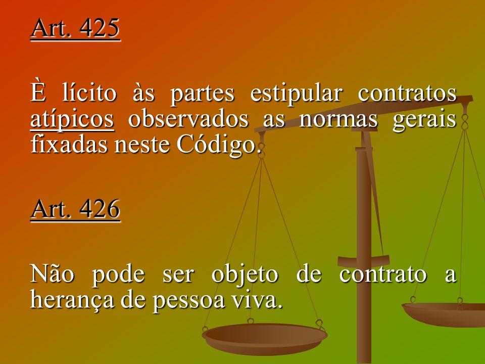 Art. 425 È lícito às partes estipular contratos atípicos observados as normas gerais fixadas neste Código. Art. 426 Não pode ser objeto de contrato a