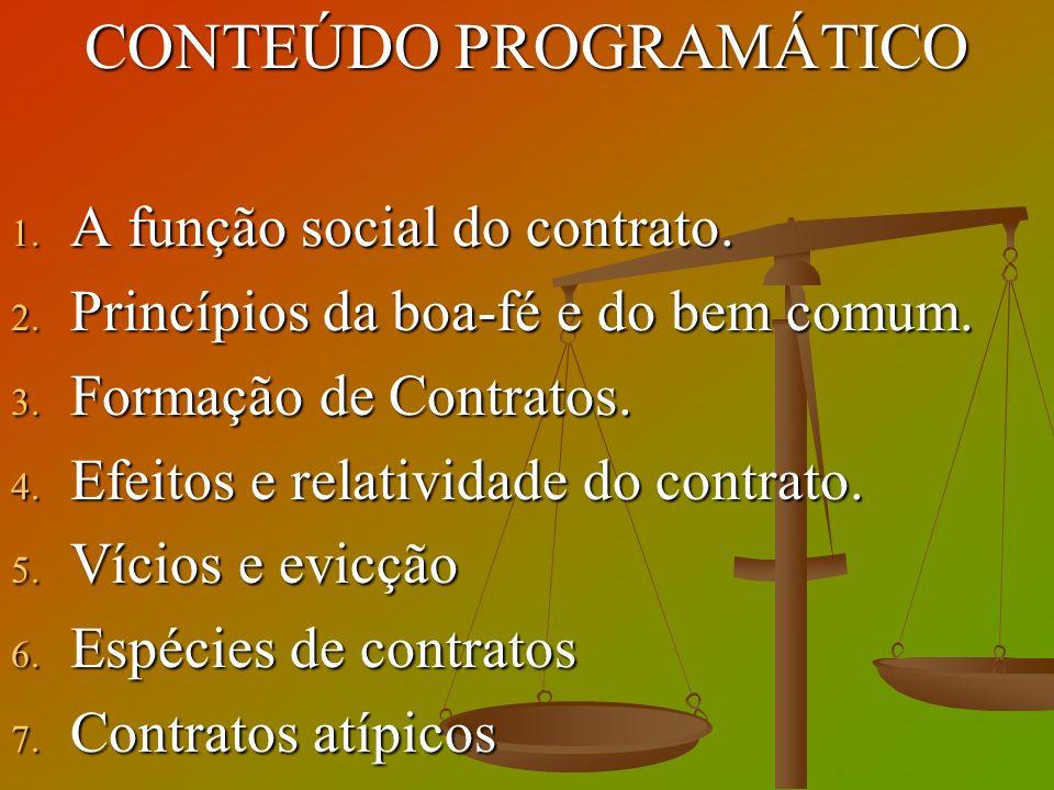CONTEÚDO PROGRAMÁTICO 1. A função social do contrato. 2. Princípios da boa-fé e do bem comum. 3. Formação de Contratos. 4. Efeitos e relatividade do c
