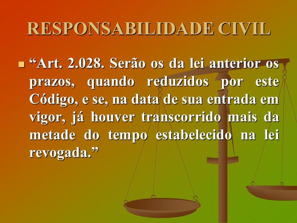 RESPONSABILIDADE CIVIL Art. 2.028. Serão os da lei anterior os prazos, quando reduzidos por este Código, e se, na data de sua entrada em vigor, já hou