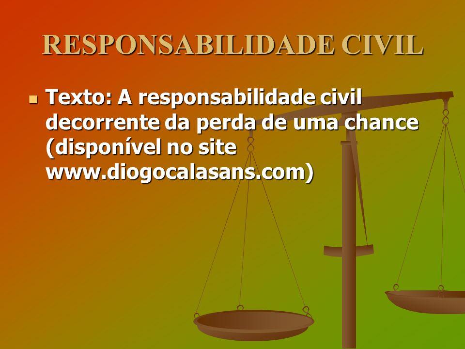 RESPONSABILIDADE CIVIL Texto: A responsabilidade civil decorrente da perda de uma chance (disponível no site www.diogocalasans.com) Texto: A responsab