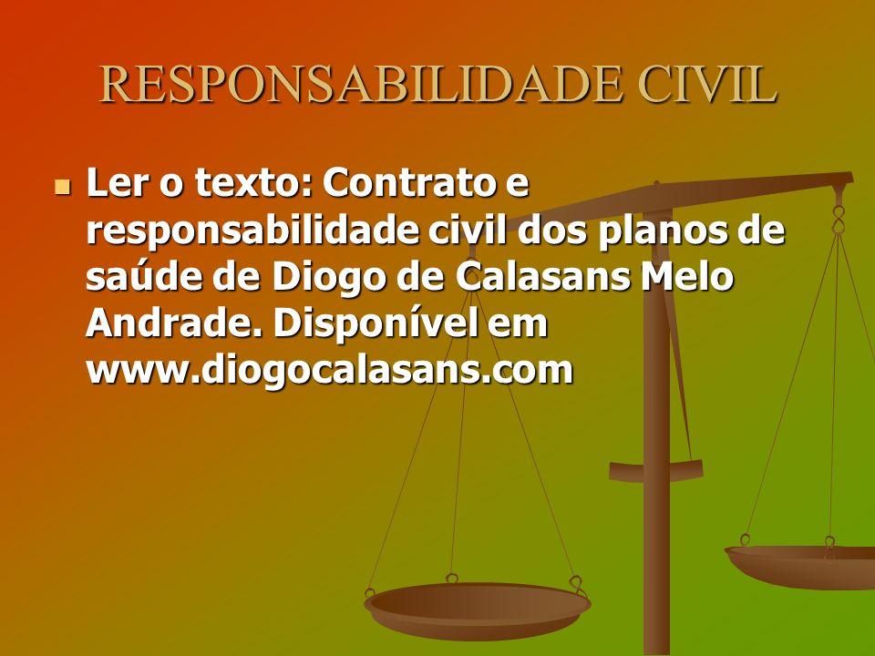 RESPONSABILIDADE CIVIL Ler o texto: Contrato e responsabilidade civil dos planos de saúde de Diogo de Calasans Melo Andrade. Disponível em www.diogoca