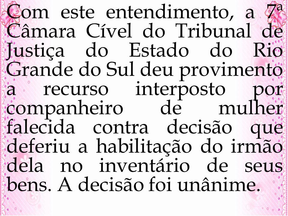 Com este entendimento, a 7ª Câmara Cível do Tribunal de Justiça do Estado do Rio Grande do Sul deu provimento a recurso interposto por companheiro de