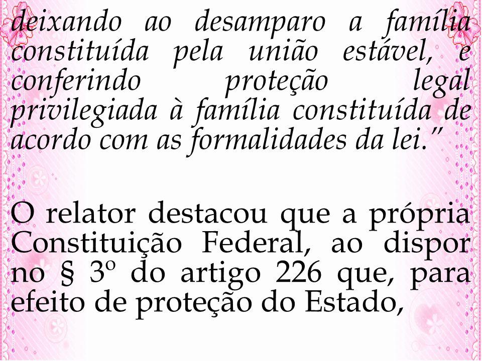 deixando ao desamparo a família constituída pela união estável, e conferindo proteção legal privilegiada à família constituída de acordo com as formal