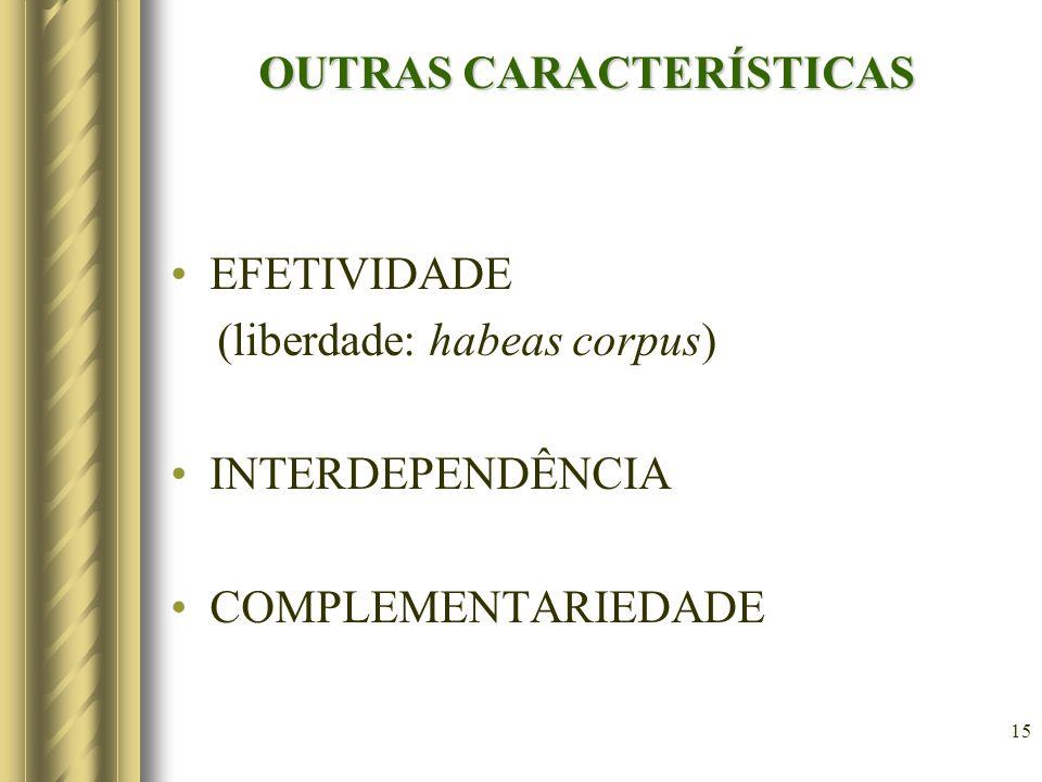 15 OUTRAS CARACTERÍSTICAS EFETIVIDADE (liberdade: habeas corpus) INTERDEPENDÊNCIA COMPLEMENTARIEDADE