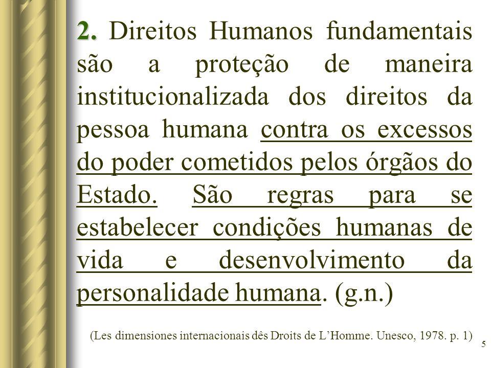 5 2. 2. Direitos Humanos fundamentais são a proteção de maneira institucionalizada dos direitos da pessoa humana contra os excessos do poder cometidos