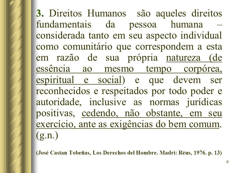 6 3. 3. Direitos Humanos são aqueles direitos fundamentais da pessoa humana – considerada tanto em seu aspecto individual como comunitário que corresp