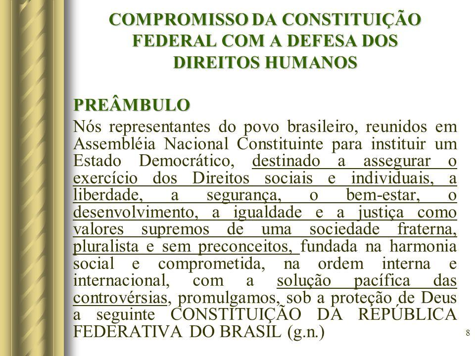 8 COMPROMISSO DA CONSTITUIÇÃO FEDERAL COM A DEFESA DOS DIREITOS HUMANOS PREÂMBULO Nós representantes do povo brasileiro, reunidos em Assembléia Nacion