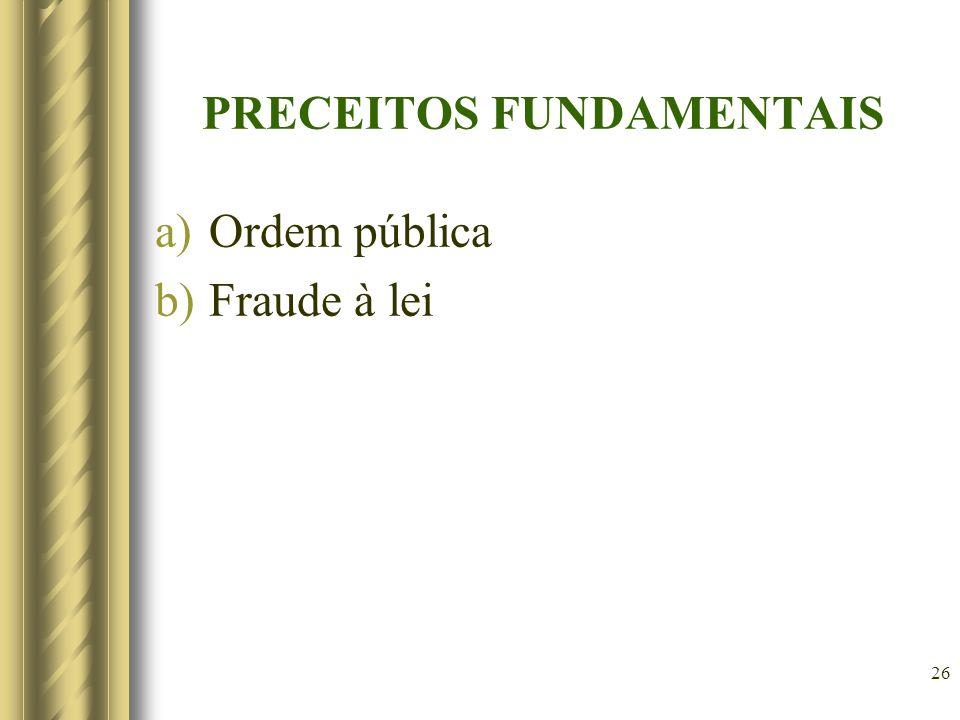 26 PRECEITOS FUNDAMENTAIS a)Ordem pública b)Fraude à lei