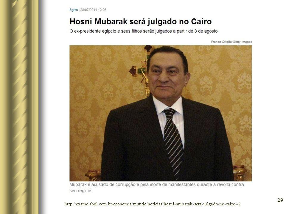 29 http://exame.abril.com.br/economia/mundo/noticias/hosni-mubarak-sera-julgado-no-cairo--2