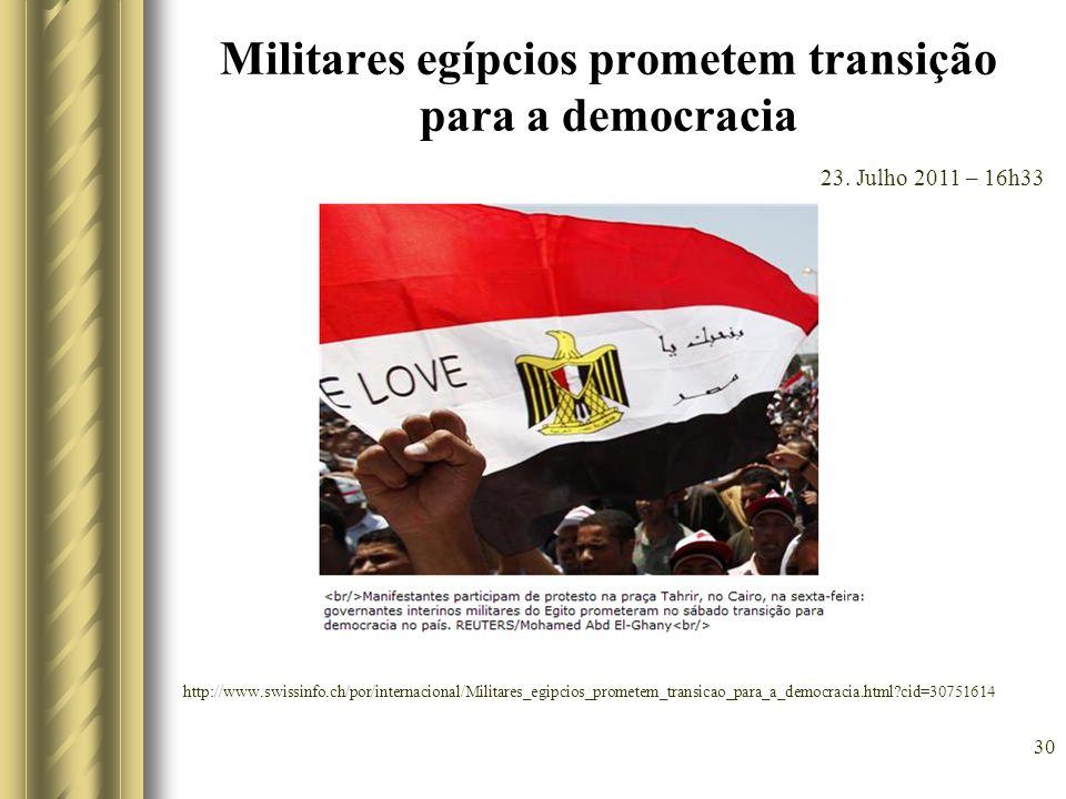 Militares egípcios prometem transição para a democracia 30 23. Julho 2011 – 16h33 http://www.swissinfo.ch/por/internacional/Militares_egipcios_promete