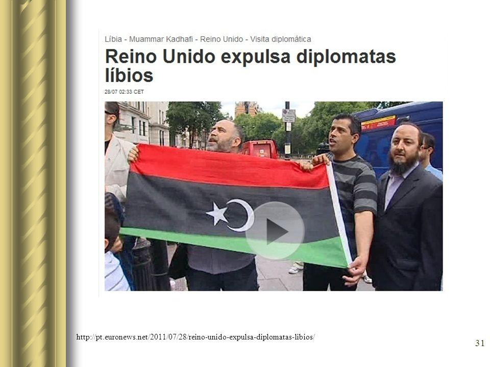 http://pt.euronews.net/2011/07/28/reino-unido-expulsa-diplomatas-libios/ 31