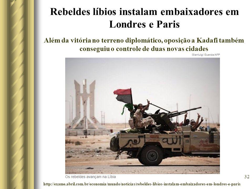 Rebeldes líbios instalam embaixadores em Londres e Paris 32 Além da vitória no terreno diplomático, oposição a Kadafi também conseguiu o controle de d