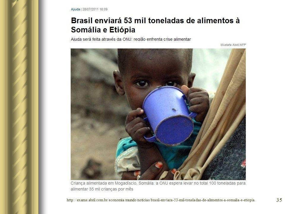 35 http://exame.abril.com.br/economia/mundo/noticias/brasil-enviara-53-mil-toneladas-de-alimentos-a-somalia-e-etiopia