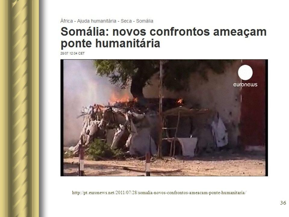 36 http://pt.euronews.net/2011/07/28/somalia-novos-confrontos-ameacam-ponte-humanitaria/