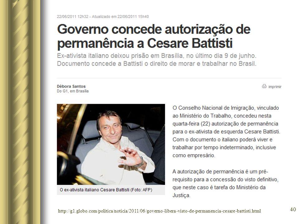 40 http://g1.globo.com/politica/noticia/2011/06/governo-libera-visto-de-permanencia-cesare-battisti.html
