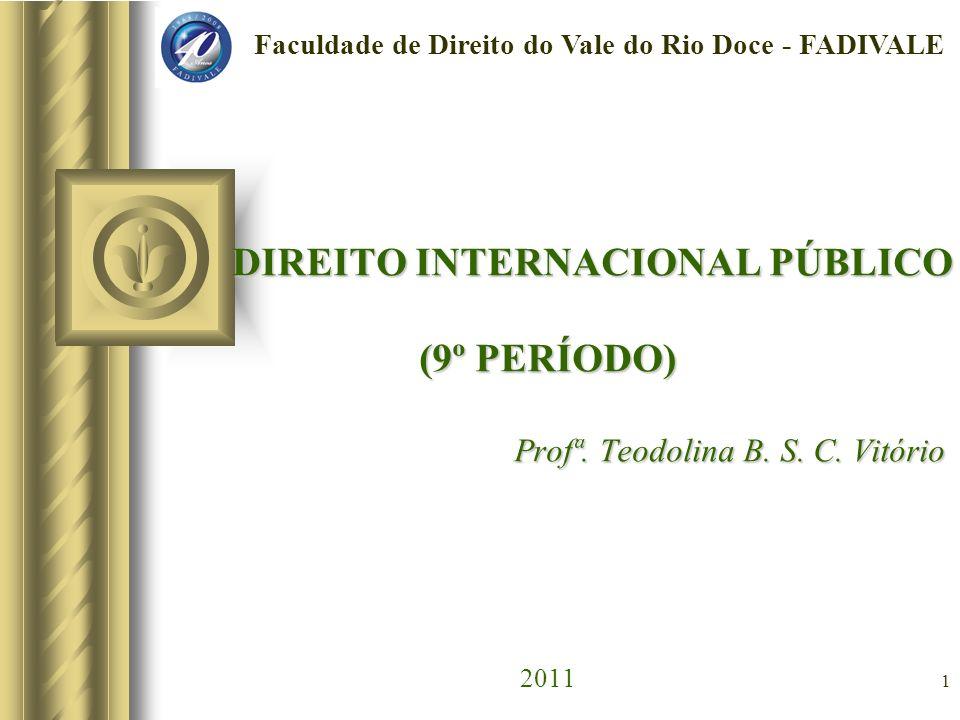 1 DIREITO INTERNACIONAL PÚBLICO (9º PERÍODO) Profª. Teodolina B. S. C. Vitório DIREITO INTERNACIONAL PÚBLICO (9º PERÍODO) Profª. Teodolina B. S. C. Vi
