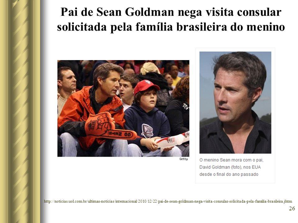 Pai de Sean Goldman nega visita consular solicitada pela família brasileira do menino 26 http://noticias.uol.com.br/ultimas-noticias/internacional/201