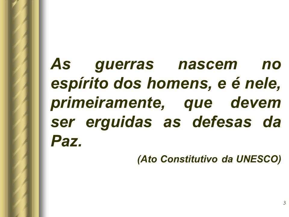 As guerras nascem no espírito dos homens, e é nele, primeiramente, que devem ser erguidas as defesas da Paz. (Ato Constitutivo da UNESCO) 3