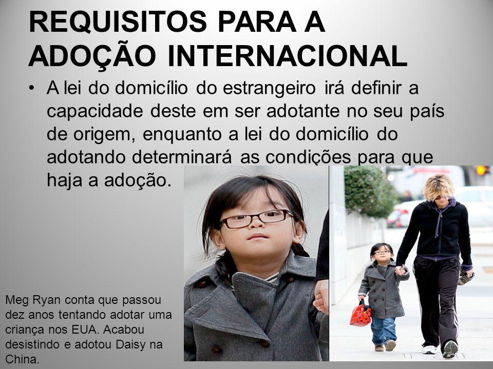 REQUISITOS PARA A ADOÇÃO INTERNACIONAL A lei do domicílio do estrangeiro irá definir a capacidade deste em ser adotante no seu país de origem, enquant