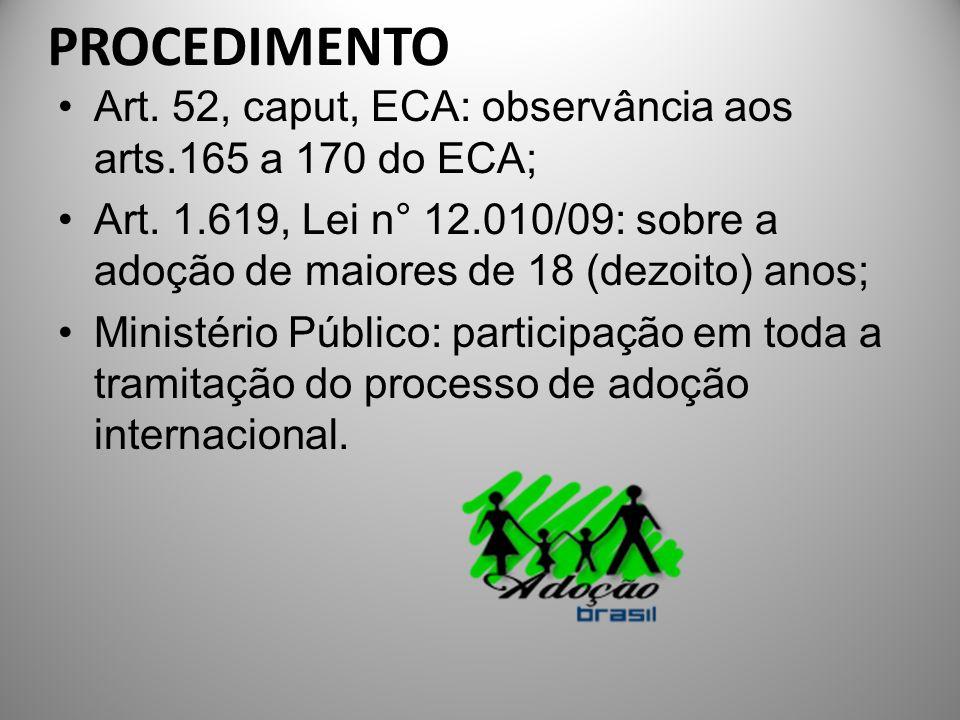 PROCEDIMENTO Art. 52, caput, ECA: observância aos arts.165 a 170 do ECA; Art. 1.619, Lei n° 12.010/09: sobre a adoção de maiores de 18 (dezoito) anos;