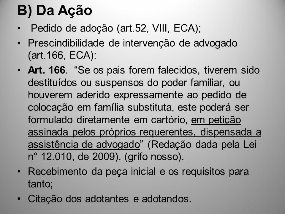 B) Da Ação Pedido de adoção (art.52, VIII, ECA); Prescindibilidade de intervenção de advogado (art.166, ECA): Art. 166. Se os pais forem falecidos, ti
