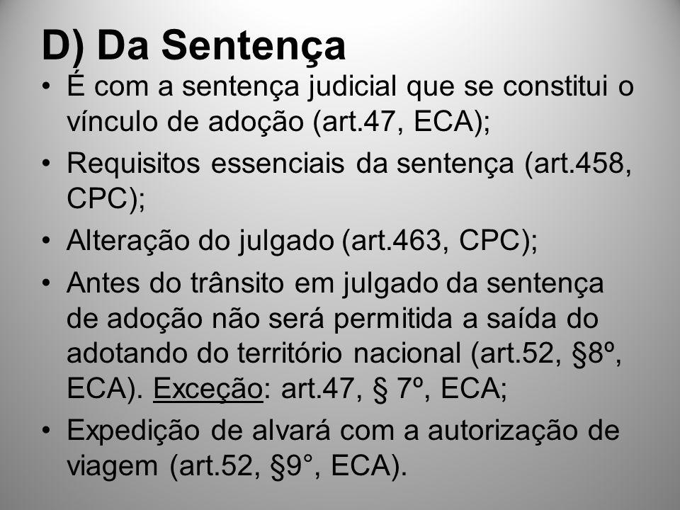 D) Da Sentença É com a sentença judicial que se constitui o vínculo de adoção (art.47, ECA); Requisitos essenciais da sentença (art.458, CPC); Alteraç