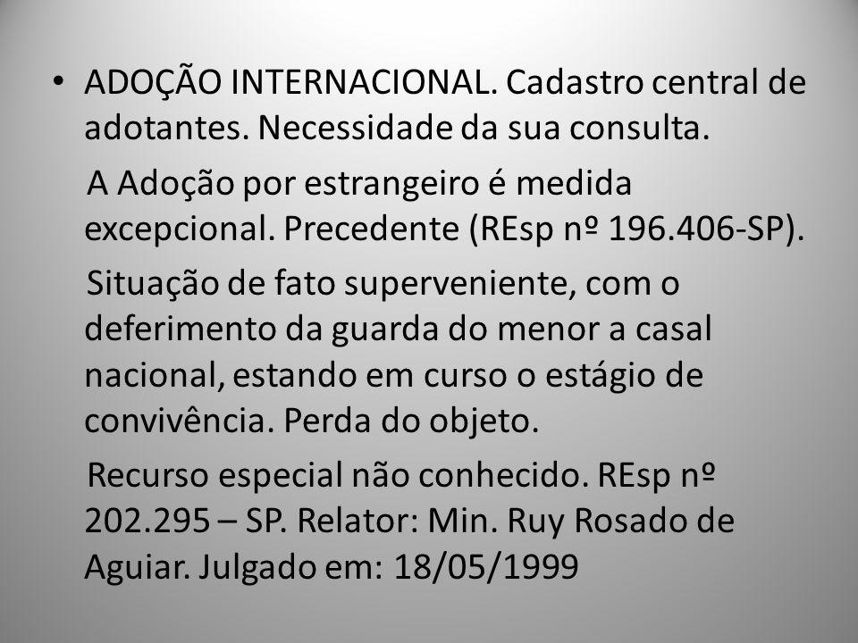 ADOÇÃO INTERNACIONAL. Cadastro central de adotantes. Necessidade da sua consulta. A Adoção por estrangeiro é medida excepcional. Precedente (REsp nº 1