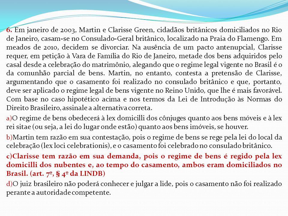 6. Em janeiro de 2003, Martin e Clarisse Green, cidadãos britânicos domiciliados no Rio de Janeiro, casam-se no Consulado-Geral britânico, localizado
