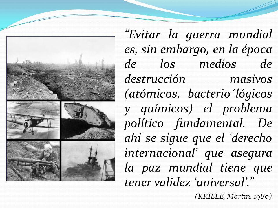 Evitar la guerra mundial es, sin embargo, en la época de los medios de destrucción masivos (atómicos, bacterio´lógicos y químicos) el problema polític