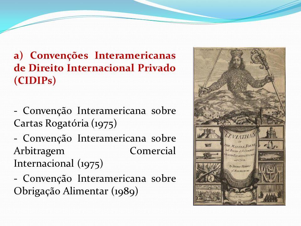 a) Convenções Interamericanas de Direito Internacional Privado (CIDIPs) - Convenção Interamericana sobre Cartas Rogatória (1975) - Convenção Interamer