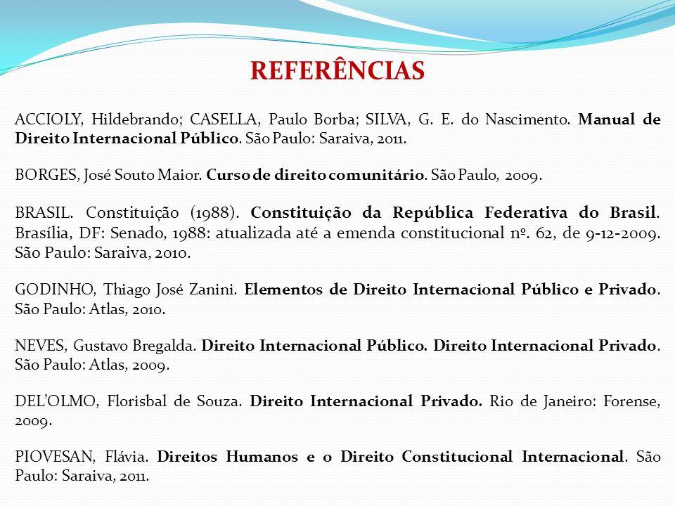 REFERÊNCIAS ACCIOLY, Hildebrando; CASELLA, Paulo Borba; SILVA, G. E. do Nascimento. Manual de Direito Internacional Público. São Paulo: Saraiva, 2011.