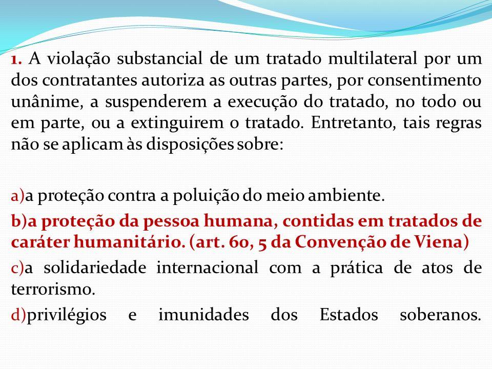 1. A violação substancial de um tratado multilateral por um dos contratantes autoriza as outras partes, por consentimento unânime, a suspenderem a exe