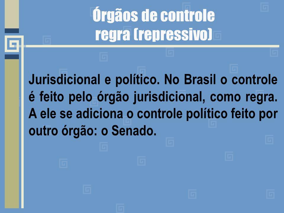 Órgãos de controle regra (repressivo) Jurisdicional e político.