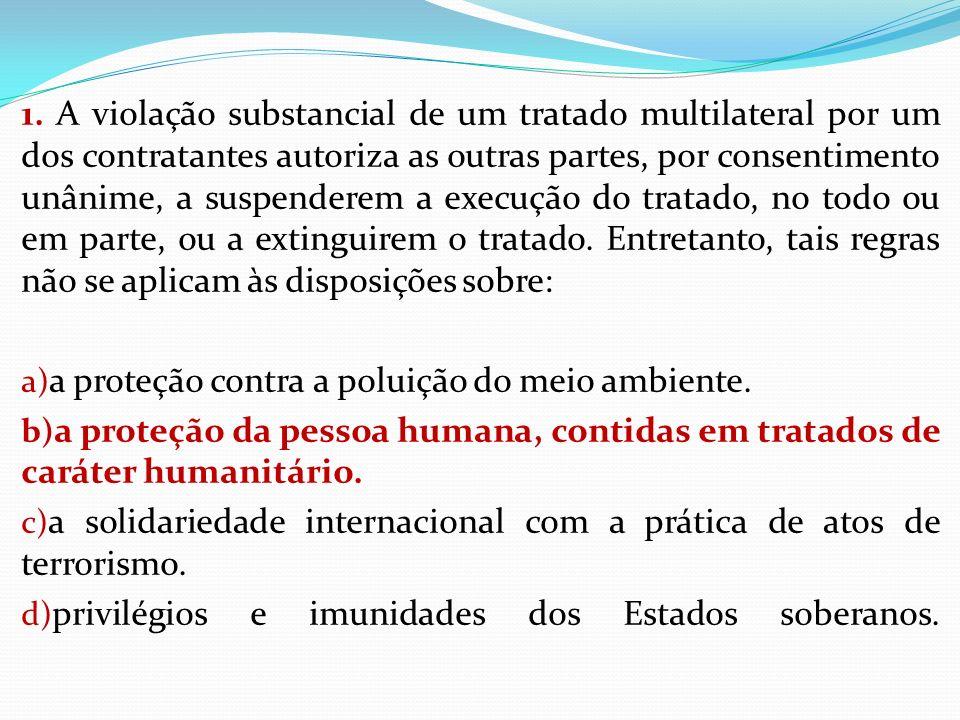 2.Acerca da temática dos tratados internacionais, assinale a opção correta.
